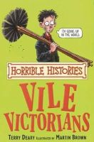 Deary, Terry - The Vile Victorians (Horrible Histories) (Horrible Histories) (Horrible Histories) - 9780439944045 - KRF0013743