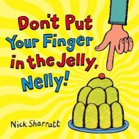 Sharratt, Nick - Don't Put Your Finger In The Jelly, Nelly - 9780439950626 - V9780439950626