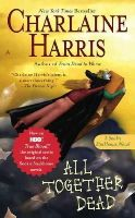 Harris, Charlaine - All Together Dead (Sookie Stackhouse/True Blood) - 9780441015818 - KRC0004413