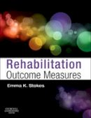 Stokes DipStat  BSc(Physio)  MSc  PhD, Emma K - Rehabilitation Outcome Measures, 1e - 9780443069154 - V9780443069154