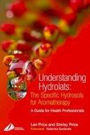 Price Cert Ed MIT(Trichology)  FISPA  FIAM, Len, Price Cert Ed  FISPA  MIFA  FIAM, Shirley - Understanding Hydrolats: The Specific Hydrosols for Aromatherapy: A Guide for Health Professionals, 1e - 9780443073168 - V9780443073168
