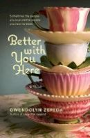 Zepeda, Gwendolyn - Better With You Here - 9780446564038 - V9780446564038