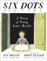 Bryant, Jen - Six Dots: A Story of Young Louis Braille - 9780449813379 - V9780449813379