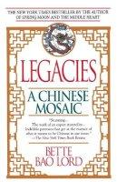 Lord, Bette Bao - Legacies: A Chinese Mosaic - 9780449906200 - KCD0010492