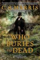Harris, C.S. - Who Buries the Dead: A Sebastian St. Cyr Mystery - 9780451417565 - V9780451417565
