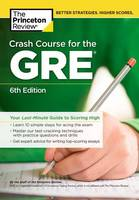 Princeton Review - Crash Course for the GRE, 6th Edition: Your Last-Minute Guide to Scoring High (Graduate School Test Preparation) - 9780451487841 - V9780451487841