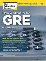 Princeton Review - Math Workout for the GRE, 4th Edition: 275+ Practice Questions with Detailed Answers and Explanations (Graduate School Test Preparation) - 9780451487865 - V9780451487865