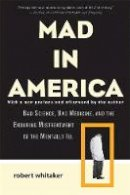 Robert Whitaker - Mad in America: Bad Science, Bad Medicine, and the Enduring Mistreatment of the Mentally Ill - 9780465020140 - V9780465020140