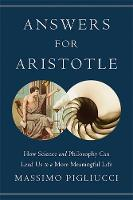 Pigliucci, Massimo - Answers for Aristotle: How Science and Philosophy Can Lead Us to A More Meaningful Life - 9780465021383 - V9780465021383