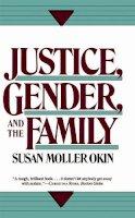 Okin, Susan Moller - Justice, Gender, and the Family - 9780465037032 - V9780465037032