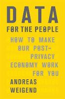 Weigend, Andreas - Data for the People: How to Make Our Post-Privacy Economy Work for You - 9780465044696 - V9780465044696