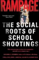 Katherine S. Newman, Cybelle Fox, Wendy Roth, Jal Mehta, David Harding - Rampage: The Social Roots of School Shootings - 9780465051045 - V9780465051045