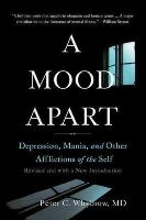 Whybrow, Peter C. - A Mood Apart: Depression, Mania, And Other Afflictions Of The Self - 9780465064847 - V9780465064847
