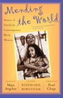 Robotham, Rosemarie - Mending the World: Stories of Family by Contemporary Black Writers - 9780465070633 - KNH0011154