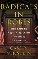 Sunstein, . - Radicals in Robes: Why Extreme Right-wing Courts Are Wrong for America - 9780465083275 - KCD0020384
