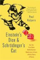 Halpern, Paul - Einstein's Dice and Schrödinger's Cat: How Two Great Minds Battled Quantum Randomness to Create a Unified Theory of Physics - 9780465096831 - V9780465096831