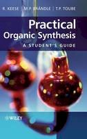 Keese, Reinhart; Brandle, Martin P.; Toube, Trevor P. - Practical Organic Synthesis A Student's Guide - 9780470029657 - V9780470029657