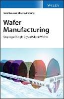 Cao, Imin; Bhagavat, Milind - Wafer Manufacturing: Shaping of Single Crystal Silicon Wafers - 9780470061213 - V9780470061213