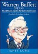 Lowe, Janet - Warren Buffett Speaks: Wit and Wisdom from the World's Greatest Investor - 9780470152621 - V9780470152621
