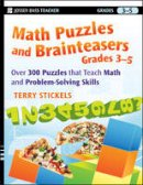 Stickels, Terry - Math Puzzles and Brainteasers, Grades 3-5: Over 300 Puzzles that Teach Math and Problem-Solving Skills - 9780470227190 - V9780470227190