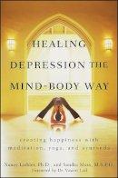 Nancy Liebler, Sandra Moss - Healing Depression the Mind-Body Way: Creating Happiness with Meditation, Yoga, and Ayurveda - 9780470286319 - V9780470286319