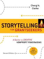 Clarke, Cheryl A. - Storytelling for Grantseekers: A Guide to Creative Nonprofit Fundraising - 9780470381229 - V9780470381229
