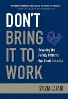 Lafair, Sylvia - Don't Bring It to Work: Breaking the Family Patterns That Limit Success - 9780470404362 - V9780470404362