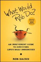 Sachs, Rob - What Would Rob Do: An Irreverent Guide to Surviving Life's Daily Indignities - 9780470457733 - KEX0249414