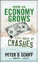 Schiff, Peter D.; Schiff, Andrew J. - How an Economy Grows and Why It Crashes - 9780470526705 - V9780470526705