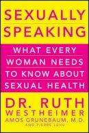 Westheimer, Ruth K.; Grunebaum, Amos; Lehu, Pierre A. - Sexually Speaking - 9780470643358 - V9780470643358