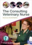 Ackerman, Nicola, BSc(Hons,) VN, C&GCertSAN - The Consulting Veterinary Nurse - 9780470655146 - V9780470655146