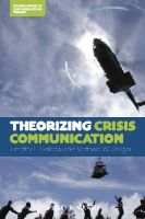 Sellnow, Timothy L.; Seeger, Matthew W. - Theorizing Crisis Communication - 9780470659304 - V9780470659304