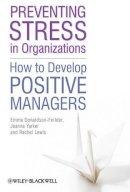 Donaldson-Feilder, Emma; Lewis, Rachel; Yarker, Joanna - Preventing Stress in Organizations - 9780470665534 - V9780470665534
