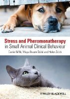 Mills, Daniel S.; Braem Dube, Maya; Zulch, Helen - Stress and Pheromonatherapy in Small Animal Clinical Behaviour - 9780470671184 - V9780470671184