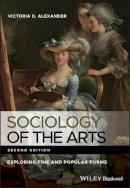 Alexander, Victoria D. - Sociology of the Arts - 9780470672884 - V9780470672884