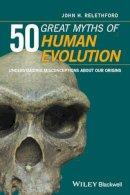 Relethford, John H. - 50 Great Myths of Human Evolution - 9780470673911 - V9780470673911