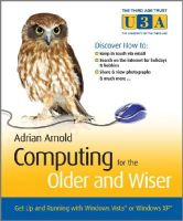Arnold, Adrian - Computing for the Older and Wiser: Get Up and Running On Your Home PC (Older & Wiser) - 9780470770993 - KEX0236076