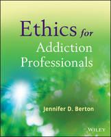 Berton, Jennifer D. - Ethics for Addiction Professionals - 9780470907191 - V9780470907191