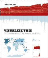 Nathan Yau - Visualize This: The FlowingData Guide to Design, Visualization, and Statistics - 9780470944882 - V9780470944882