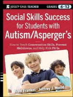 Fred Frankel, Jeffrey J. Wood - Social Skills Success for Students with Autism / Asperger's: Helping Adolescents on the Spectrum to Fit In (Jossey-Bass teacher) - 9780470952382 - V9780470952382