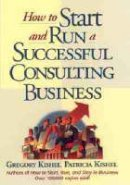 Kishel, Gregory F.; Kishel, Patricia Gunter - How to Start and Run a Successful Consulting Business - 9780471125440 - V9780471125440