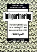 André Martin - Infopartnering: The Ultimate Strategy for Achieving Efficient Consumer Response - 9780471131953 - KEX0164402