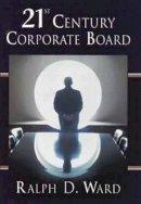 Ralph D. Ward - 21st Century Corporate Board - 9780471156796 - KHS1038220