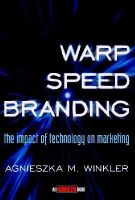 Winkler, Agnieszka - Warp-speed Branding: The Impact of Technology on Marketing (Adweek Magazine S.) - 9780471295556 - KEX0164428