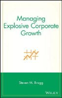 Bragg, Steven M. - Managing Explosive Corporate Growth - 9780471296898 - KHS0056393