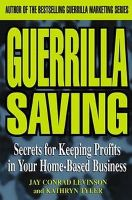Conrad Levinson, Kathryn Tyler - Guerrilla Saving: Secrets for Keeping Profits in Your Home-based Business (Guerrilla Marketing) - 9780471345428 - KNH0001604