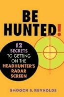Smooch S. Reynolds - Be Hunted: 12 Secrets to Getting on the Headhunter's Radar Screen - 9780471410744 - KHS0049953
