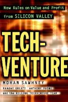 Mohan Sawhney, Ranjay Gulati, Anthony Paoni, The Kellogg TechVenture Team - Tech-venture: New Rules on Value and Profit from Silicon Valley - 9780471414247 - KMR0004061