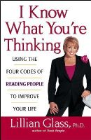 Glass, Lillian - I Know What You're Thinking: Using the Four Codes of Reading People to Improve Your Life - 9780471430292 - KEX0224720