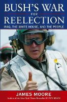 James Moore - Bush's War For Reelection: Iraq, the White House, and the People - 9780471483854 - KNW0010726